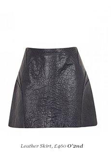 Leather Skirt, £460 O'2nd