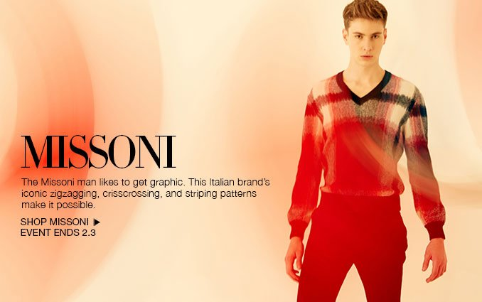 The Missoni man likes to get graphic. Shop Missoni. This Italian brand's iconic zigzagging, crisscrossing, and striping patterns make it possible. Event Ends 2.3