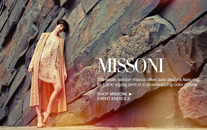 Missoni. The Italian fashion mecca offers luxe designs featuring its iconic zigzag print in a showstopping color palette. Shop Missoni. Event Ends 2.3
