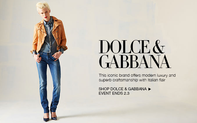 Dolce & Gabbana. This iconic brand offers modern luxury and superb craftmanship with Italian flair. Shop Dolce & Gabbana. Event Ends 2.3