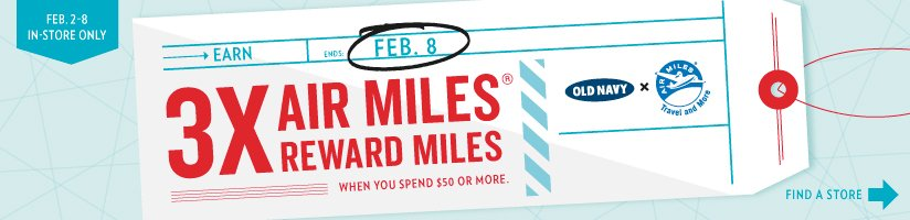 FEB. 2-8 IN-STORE ONLY | ENDS: FEB. 8 |EARN 3X AIRMILES® REWARD MILES WHEN YOU SPEND $50 OR MORE. | FIND A STORE