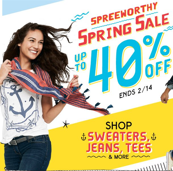 SPREEWORTHY SPRING SALE | UP TO 40% OFF | ENDS 2/14 | SHOP SWEATERS, JEANS, TEES & MORE