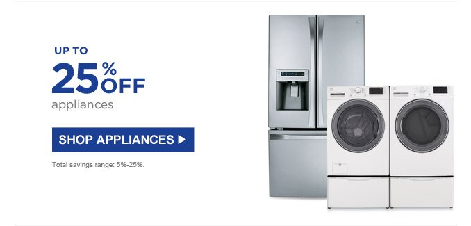 Up to 25% off appliances | SHOP APPLIANCES | Total savings range: 5%-25%.