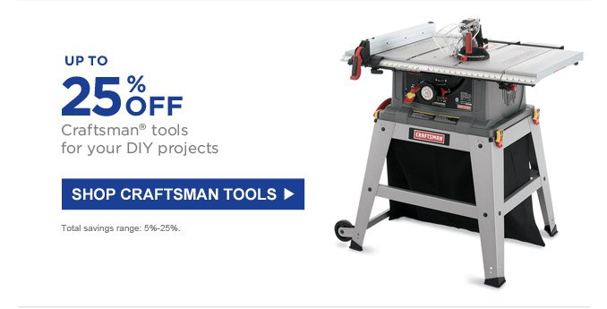 Up to 25% off Craftsman® tools for your DIY projects | SHOP CRAFTSMAN TOOLS | Total savings range: 5%-25%.