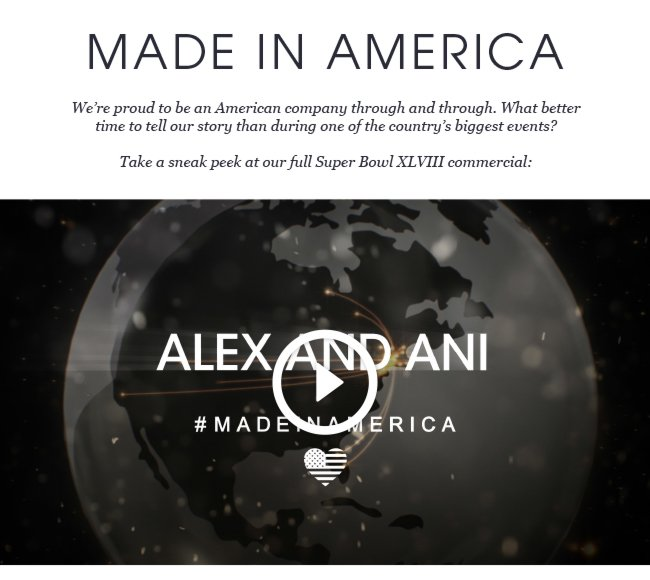 Made in American. We're proud to be an American company through and through. What better time to tell our story than during one of the country's biggest events? Take a sneak peek at our full Super Bowl XLVIII commercial. Watch now.