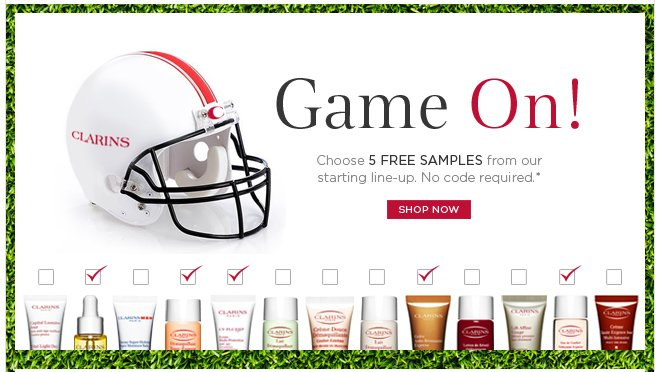 Game On!  Choose 5 FREE SAMPLES from our starting line-up. No code required.* SHOP  NOW
