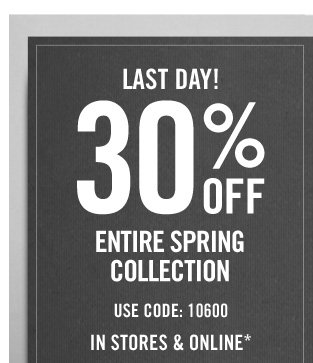 LAST  DAY!30% OFF USE CODE: 10600 IN STORES & ONLINE*