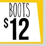 SUPER WEEKEND SAVINGS! BOOTS - $12! Shop Now!