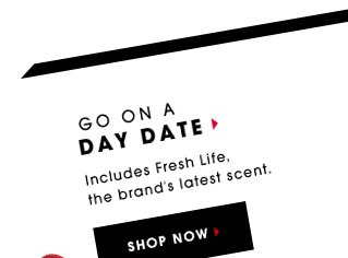 Go on a day date. Includes Fresh Life, the brand's latest scent. Shop now