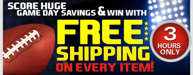 Score Huge Game Day Savings & Win with Free Shipping on Every Item! Think Fast 3 hours ONLY!