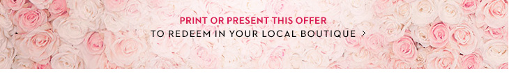 Print Or Present This Offer To Redeem In  Your Local Boutique