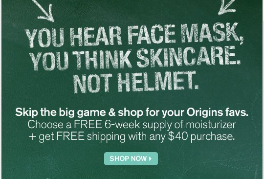 THINK THE SEAHAWKS ARE A BUNCH OF BIRDS Skip the big game and shop for your Origins favs Choose a FREE 6 week supply of moisturizer plus get FREE shipping with any 40 dollars purchase SHOP NOW