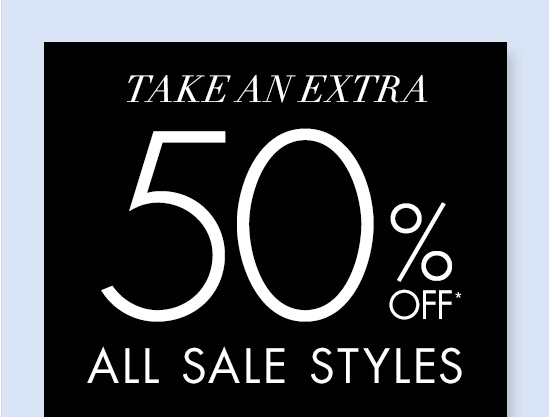 Take an EXTRA 50%* Off All  Sale Styles