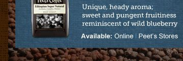 Unique, heady aroma; sweet and pungent  fruitiness reminiscent of wild blueberry -- Available: Online | Peet's  Stores
