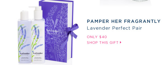 Pamper her fragrantly. Lavender Perfect Pair.