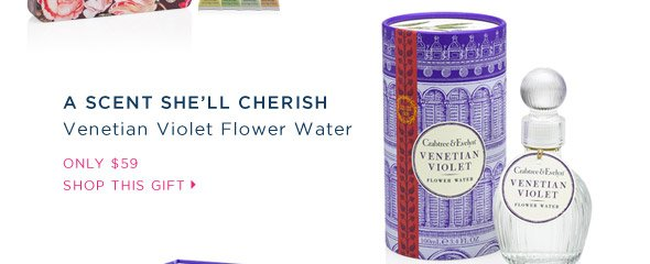 A scent she'll cherish. Venetian Violet Flower Water.
