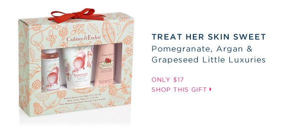 Treat her skin sweet. Pomegranate, Argan & Grapeseed Little Luxuries.
