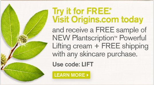Try it for FREE Visit Origins com today and receive a FREE sample of NEW Plantscription Powerful Lifting cream plus FREE shipping with any skincare purchase Use code LIFT LEARN MORE