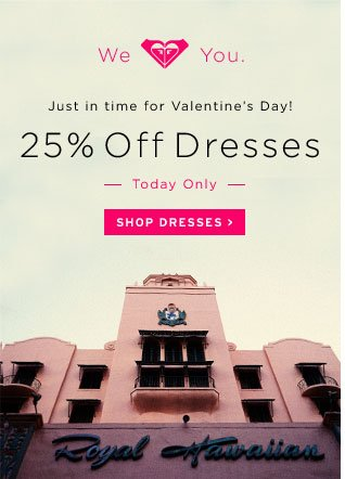 Just in time for Valentine's Day! 25% Off Dresses - Today Only + Free 2-Day Shipping**