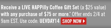 Receive a LIVE HAPPilly Coffee Gift Set (a $25 value) with any purchase of $75 or more.* Offer ends 2/4 at 9am EST. Use code: UEVDAY14  SHOP NOW