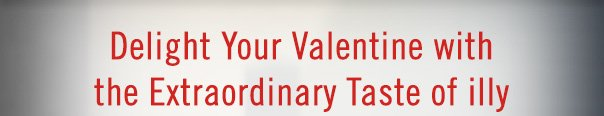 Delight Your Valentine with the Extraordinary Taste of illy