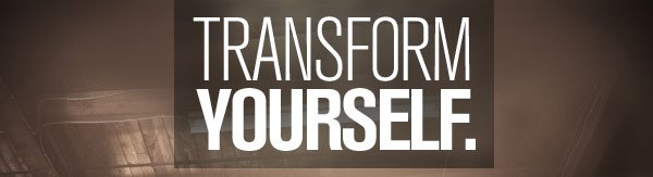 TRANSFORM YOURSELF.