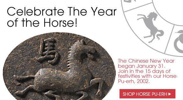 Celebrate the Year of the Horse! The Chinese New Year began January 31. Join in the 15 days of festivities with our Horse Pu-erh, 2002. Shop Horse Pu-erh