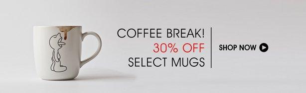 Coffee Break! 30% Off Select Mugs