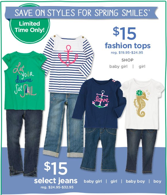 Save on styles for spring smiles(2). Limited time only! $15 fashion tops (reg. $19.95-$24.95). $15 select jeans (reg. $24.95-$32.95).