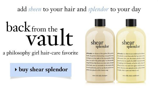 add sheen to your hair and splendor to your day. back from the vault. a philosophy girl hair-care favourite. buy shear splendor