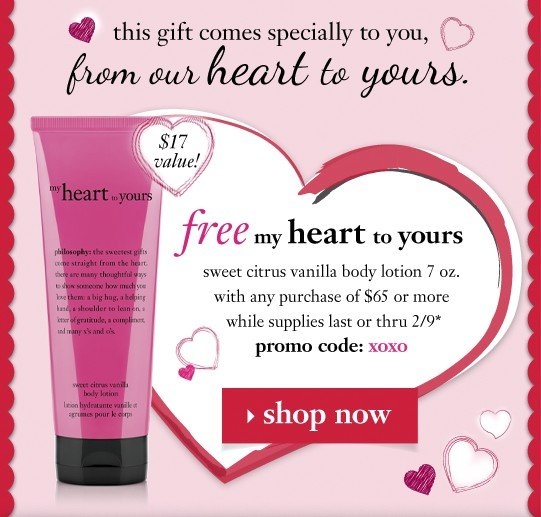 this gift comes specially to you, from our heart to yours. free my heart to yours sweet citrus vanilla body lotion 7 oz. with any purchase of $65 or more while supplies last thru 2/9 promo code: xoxo