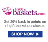 1-800-BASKETS.COM | Get 30% back in points on all gift basket purchases. | SHOP NOW