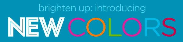 brighten up: introducing New Colors