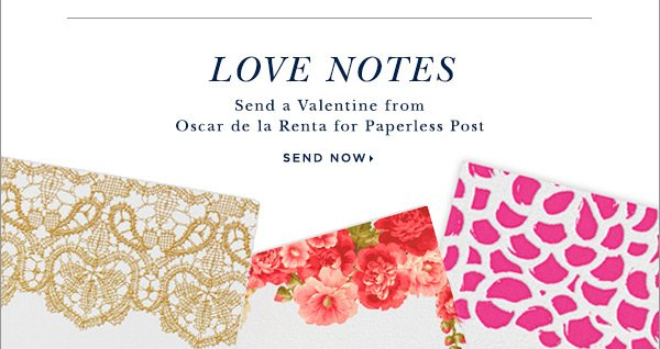 LOVE NOTES Send a Valentine from Oscar de la Renta for Paperless Post  SEND NOW
