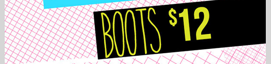 DEALS AND STEALS! BOOTS - $12! Shop Now!