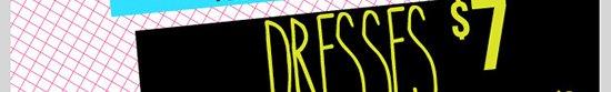 DEALS AND STEALS! DRESSES - $7! Plus $9. Shop Now!