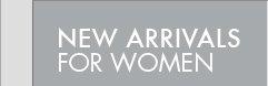 NEW ARRIVALS FOR WOMEN