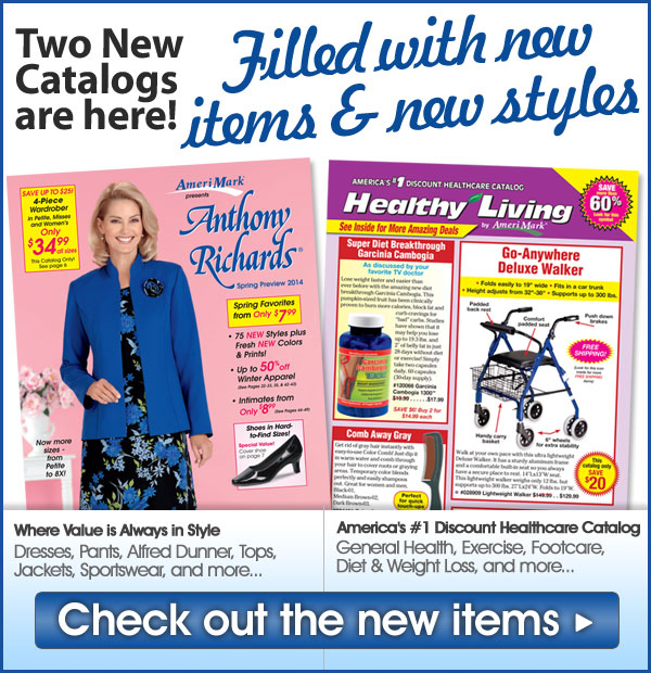 Two New Catalogs are here! - Filled with new items & new styles! - Shop Now >>