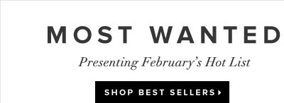 Most Wanted Presenting February's Hot List - - Shop Best Sellers: