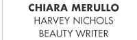 CHIARA MERULLO, HARVEY NICHOLS BEAUTY WRITER