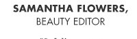 SAMANTHA FLOWERS, BEAUTY EDITOR