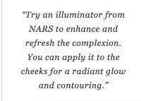 Try an illuminator from NARS to enhance and refresh the complexion. You can apply it to the cheeks for a radiant glow and contouring.