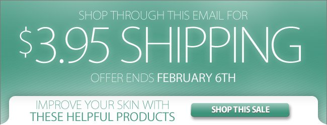$3.95 Shipping On Any Order Through February 6th* - Shop These Skin Products