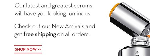 NEW & WOW! What are you wearing on Valentine's Day? Our latest and greatest serums will have you looking luminous. Check out New Arrivals and get free shipping on all orders. SHOP NOW.