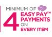 Minimum of 4 Easy Pay Payments on Every Item