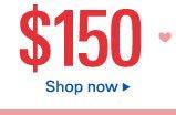 $150 Shop now