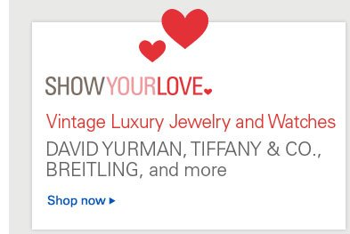 SHOW YOUR LOVE - Vintage Luxury Jewelry and Watches DAVID YURMAN, TIFFANY & CO., BREITLING, and more - Shop now