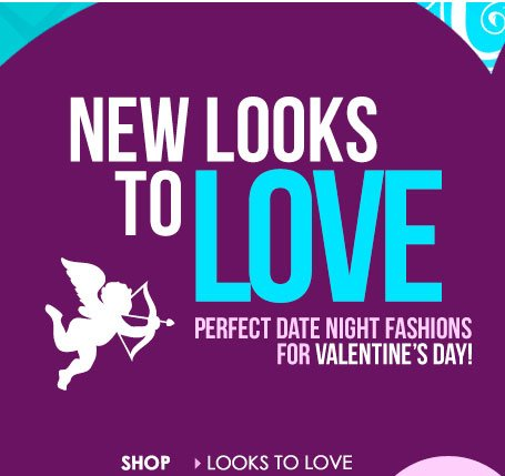 NEW Looks to LOVE! Everything You Need... Perfect Date Night Styles! SHOP Looks to LOVE!
