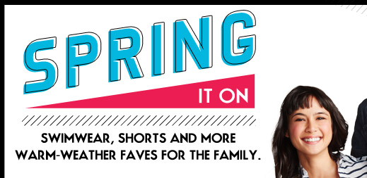 SPRING IT ON | SWIMWEAR, SHORTS AND MORE WARM-WEATHER FAVES FOR THE FAMILY.