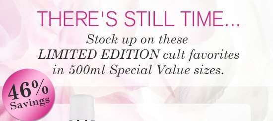 There's still time...Stock up on these LIMITED EDITION cult favorites in 500ml Special Value sizes.